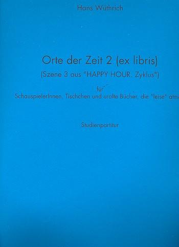 Orte der Zeit 2 (ex libris) (Szene 3 aus Happy Hour. Zyklus): für Schauspielerinnen, Tischchen u. uralte Bücher, die leise atmen