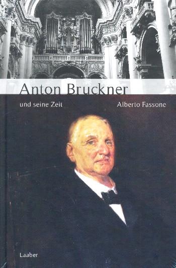 Fassone, Alberto - Anton Bruckner und seine Zeit
