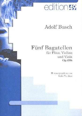 5 Bagatellen opus.69b: für Flöte, Violine und Viola