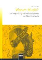 Warum Musik : Zur Begründung des Musikunterrichts von Platon bis heute - Vollanzeige.